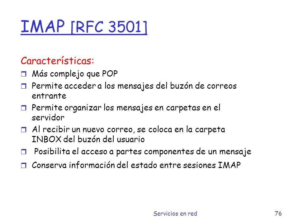 IMAP [RFC 3501] Características: Más complejo que POP
